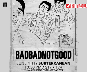 Kickstand Productions & CHIRP presents BADBADNOTGOOD