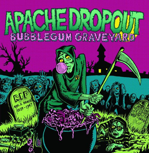 Apache Dropout – Bubblegum Graveyard (Trouble In Mind)