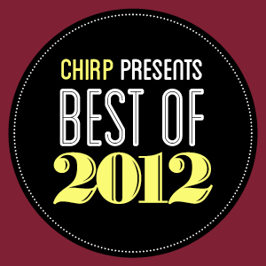 CHIRP Radio Best of 2012