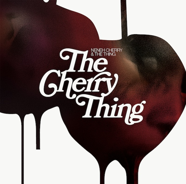 Neneh Cherry & the Thing – The Cherry Thing (Smalltown Supersound)