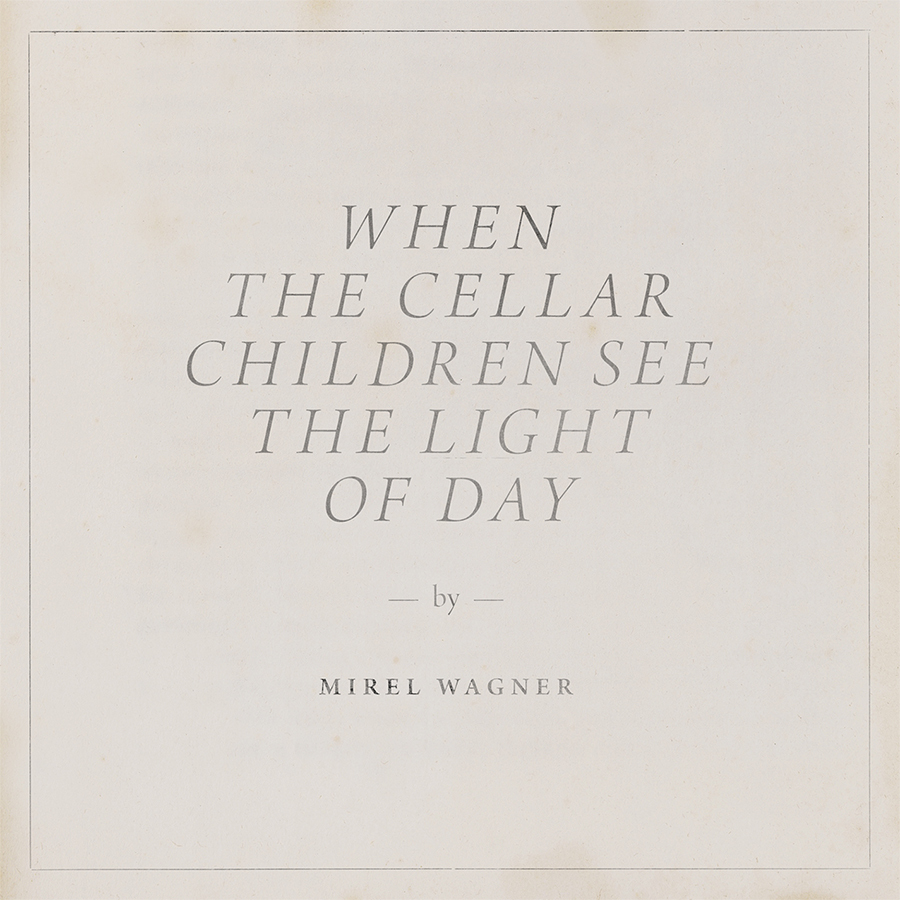 Mirel Wagner When the Cellar Children See The Light Of Day
