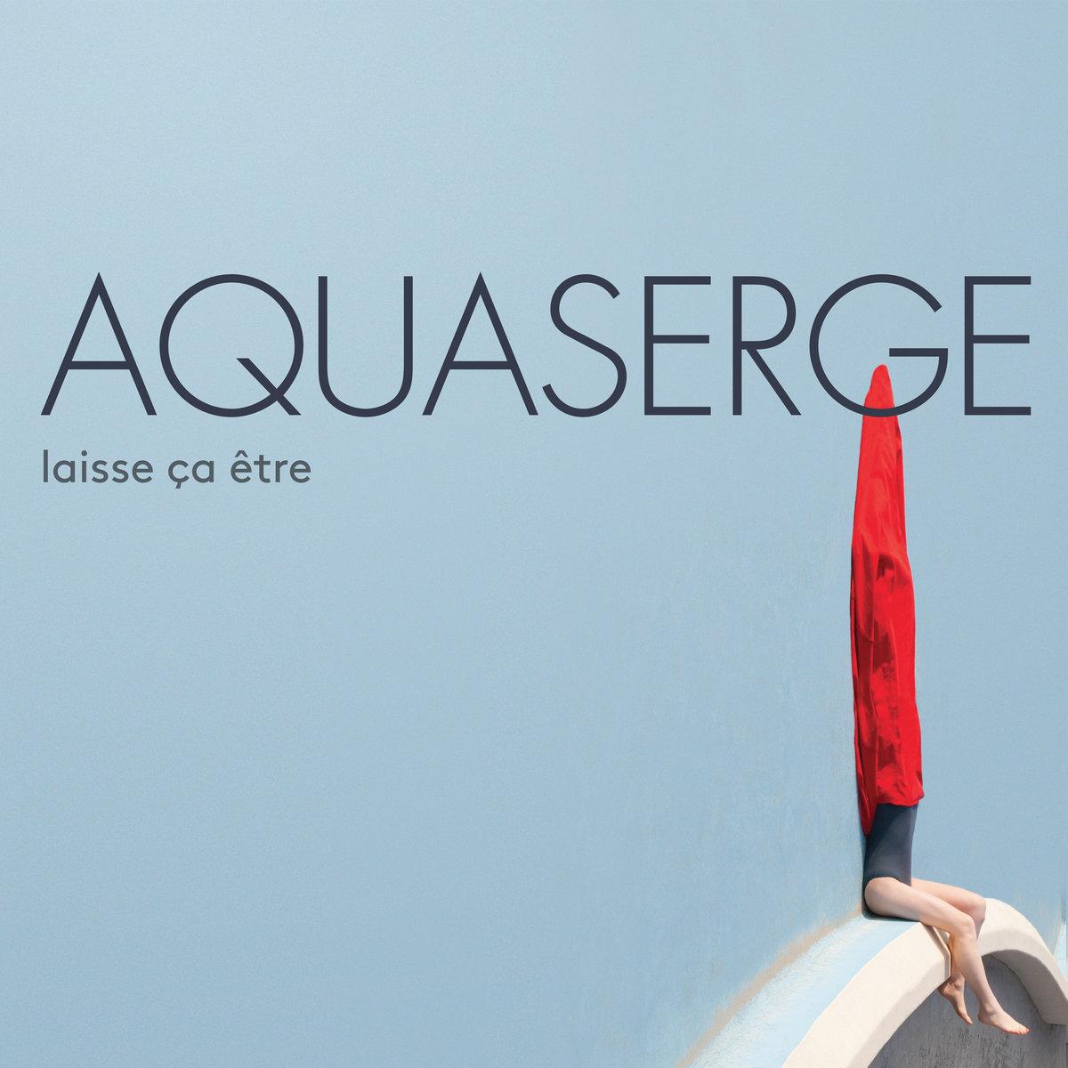 Aquaserge Laisse Ça Être