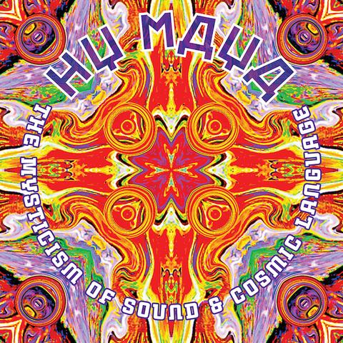 Hy Maya The Mysticism of Sound & Cosmic Language