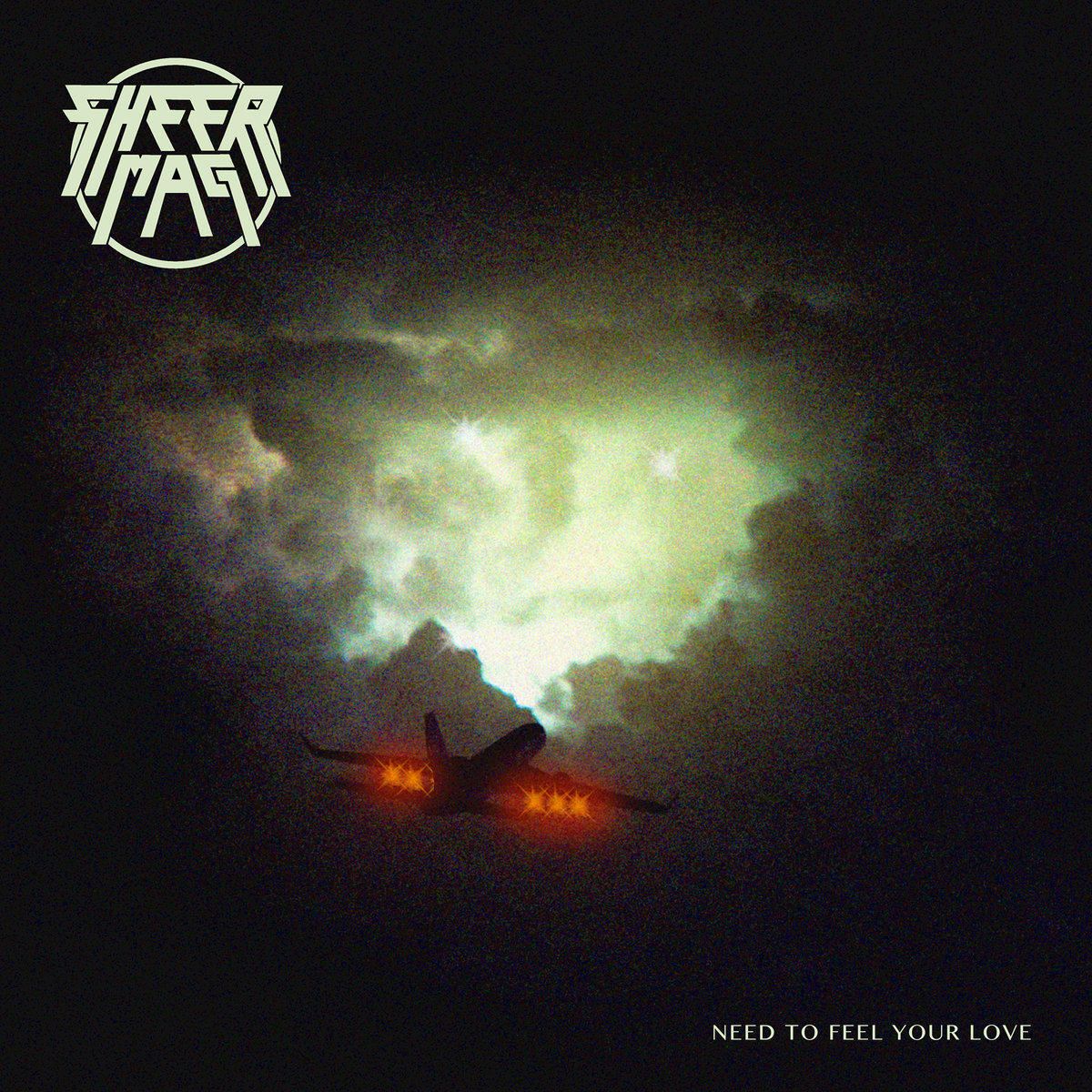 SHEER MAG NEED TO FEEL YOUR LOVE