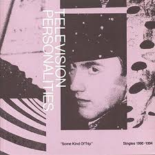 Television Personalities Some Kind Of Trip (Singles 1990-94)