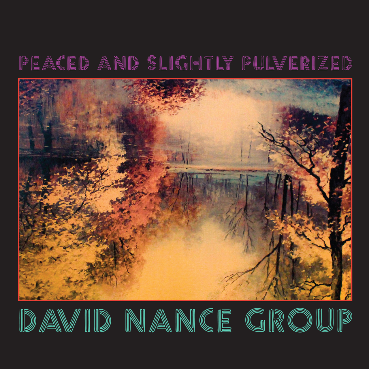 David Nance Group Peaced and Slightly Pulverized