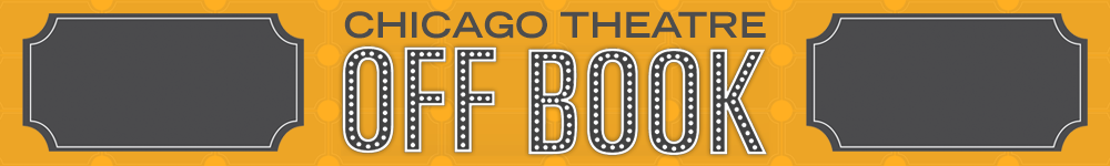 Chicago Theatre Off Book Banner