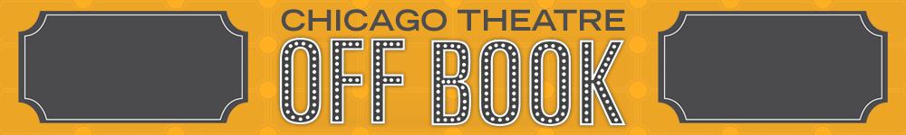 Chicago Theatre Off Book Banner
